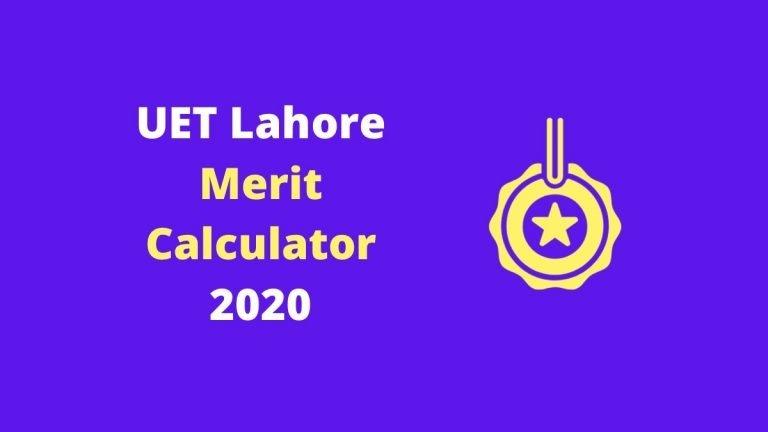 UET Lahore Merit Calculator 2020