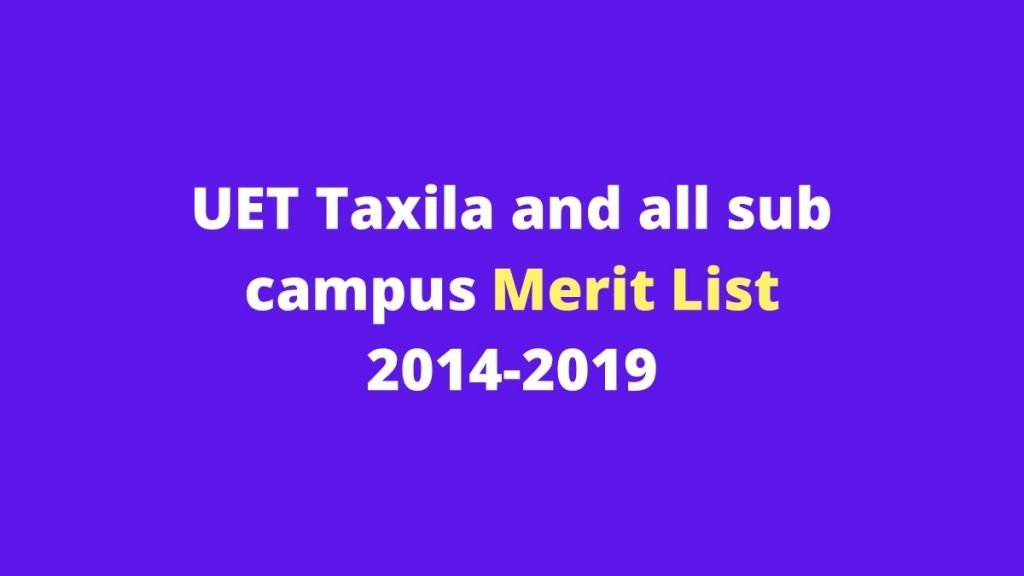 UET Taxila and sub-campus merit lists
