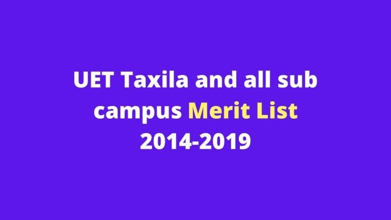 UET Taxila And Sub-campus Merit Lists For Previous Years (2014-2019)