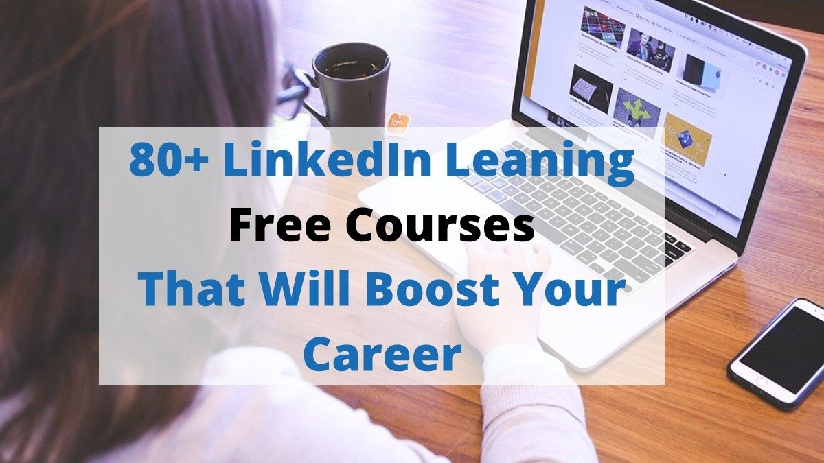 80+ Top Linkedin Learning Free Courses that will Boost Your Career 2020