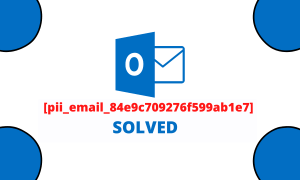 Fix [pii_email_84e9c709276f599ab1e7] Error Code 100% Solved