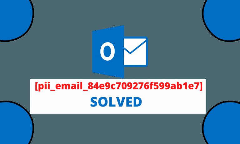 [pii_email_84e9c709276f599ab1e7] Error Code 100% Solved