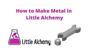 How to make a metal in little alchemy 2