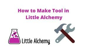 how to make tool in littlealchemy 2