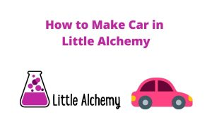 how to make car in littlealchemy 2