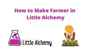 how to make farmer in little alchemy 2