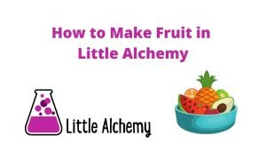 how to make fruit in littlealchemy 2