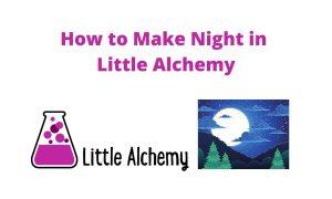 how to make night in littlealchemy 2