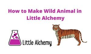 how to make wild animal in little alchemy 2