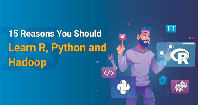 15 Reasons You Should Learn R, Python, and Hadoop