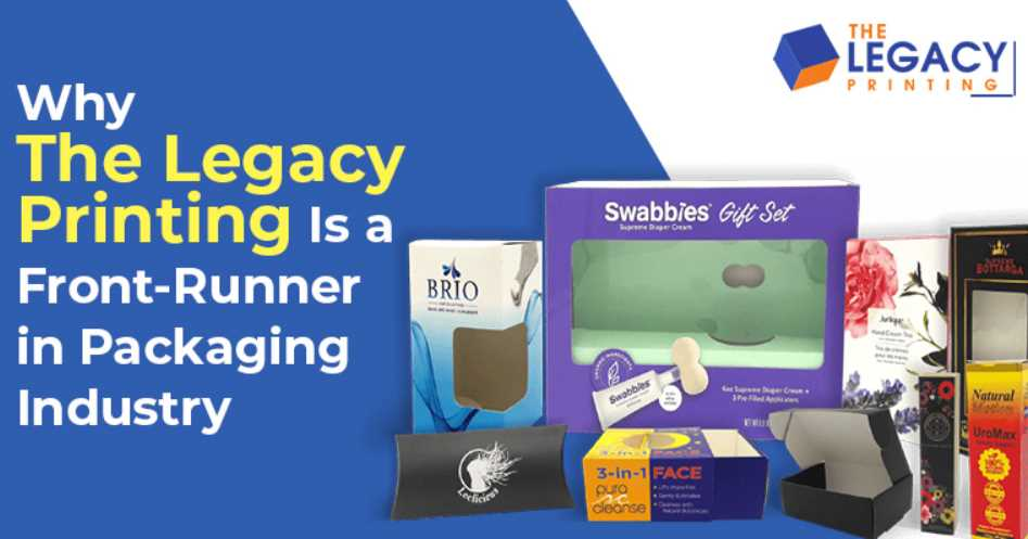 Why the Legacy Printing Is a Front-Runner in Packaging Industry