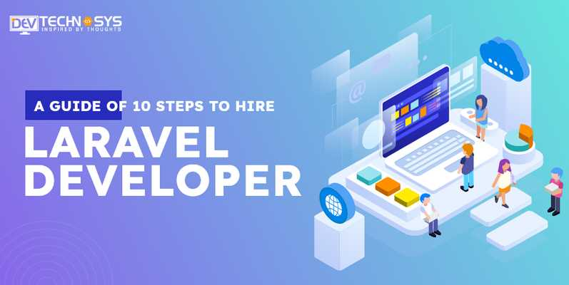 A Guide of 10 Steps to Hire Laravel Developer